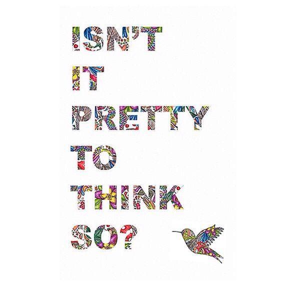 Isn't it pretty to think so?