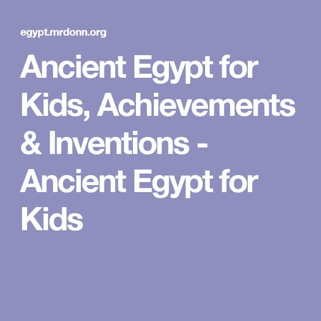 Ancient Egypt for Kids, Achievements & Inventions - Ancient Egypt for Kids