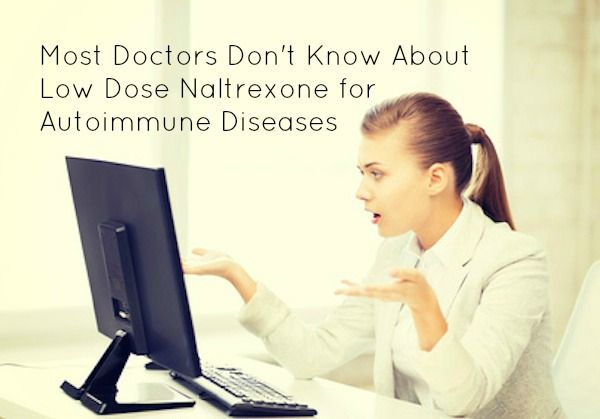 Most Doctors Don't Know About Low Dose Naltrexone for Autoimmune Diseases