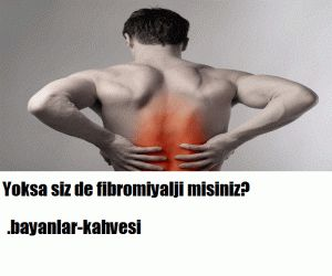 Yoksa siz de fibromiyalji misiniz?