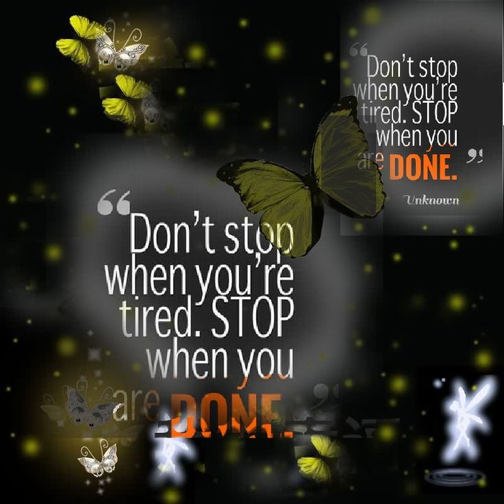Do not stop when you are tired. Stop when you are done.  These words are with very powerful message to everyone with cool motivation point. According to these words of quotes a message that always complete the work or activities to achieve the success. When you think you are going to be tired then …