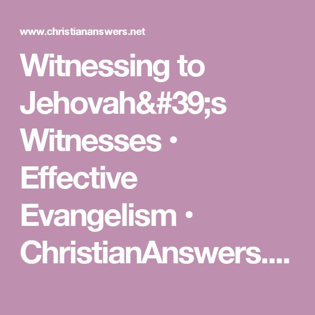 Witnessing to Jehovah's Witnesses • Effective Evangelism • ChristianAnswers.Net/evangelism