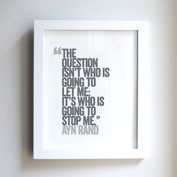 the question isn't who is going to let me // it's who is going to stop me // ayn rand // atlas shrugged // quote // print // skel design by skeldesign on Etsy https://www.etsy.com/listing/114603090/the-question-isnt-who-is-going-to-let-me