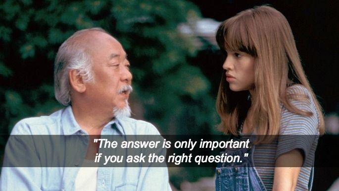 The Next Karate Kid (1994)   The answer is only important if you ask the right question.