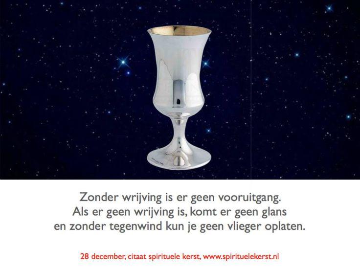 7. 28 december  Zonder wrijving is er geen vooruitgang. Als er geen wrijving is, komt er geen glans en zonder tegenwind kun je geen vlieger oplaten.  http://www.spirituelekerst.nl/