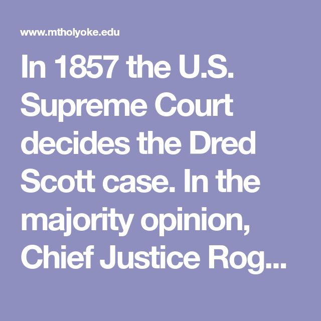 In 1857 the U.S. Supreme Court decides the Dred Scott case. In the majority opinion, Chief Justice Roger Taney rules that Scott is still a slave with no standing to sue; that black Americans (slave or free) are not citizens and do not have civil rights protected by the U.S. Constitution; and that neither the territorial government nor the federal government can ban slavery in the territories, thus making the (now-defunct) Northwest Ordinance and Missouri Compromise bans unconstitutional.
