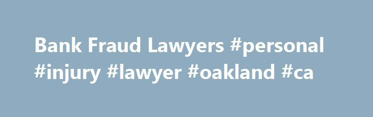 Bank Fraud Lawyers #personal #injury #lawyer #oakland #ca http://new-orleans.remmont.com/bank-fraud-lawyers-personal-injury-lawyer-oakland-ca/  # Bank Fraud Protecting Consumers' Rights Against Bank Fraud Consumers and small businesses rely on banks more than ever, with many people having not just one, but several bank accounts. When we trust a financial institution with our money, we trust that the bank will act in our best interests and within the confines of the law. When this trust is…