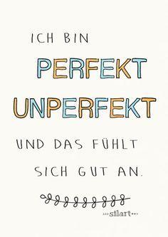 Ich bin perfekt unperfekt und das fühlt sich gut …