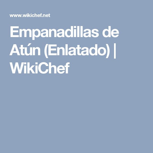 Empanadillas de Atún (Enlatado) | WikiChef