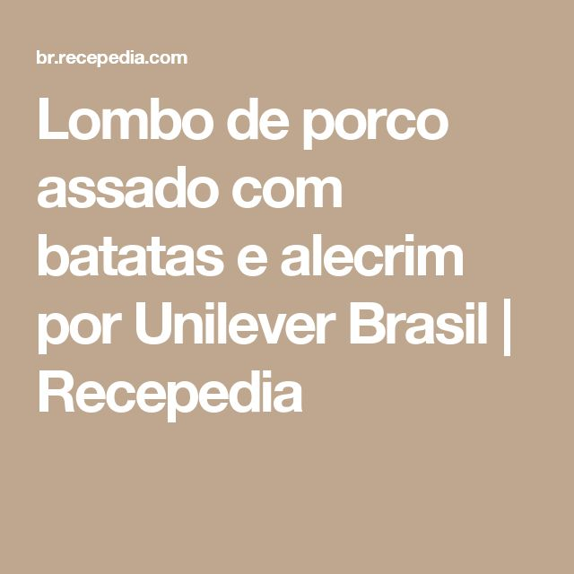 Lombo de porco assado com batatas e alecrim por Unilever Brasil | Recepedia