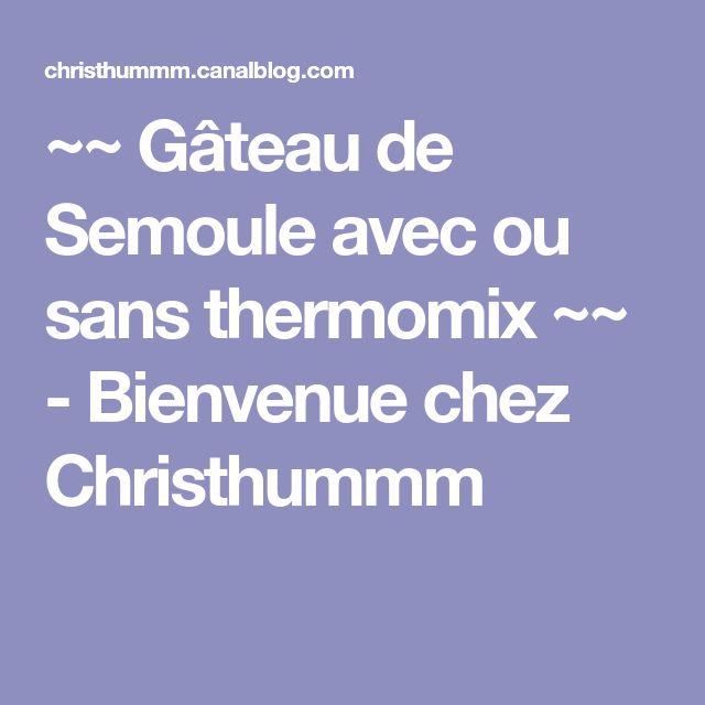 ~~ Gâteau de Semoule avec ou sans thermomix ~~ - Bienvenue chez Christhummm
