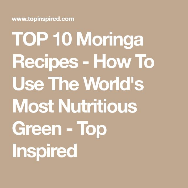 TOP 10 Moringa Recipes - How To Use The World's Most Nutritious Green - Top Inspired