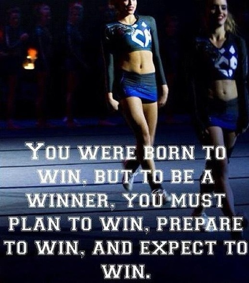 Love this. You were born to win, but to be a winner, you must plan to win, prepare to win, and expect to win. cheer, #cheerleading inspiration   moved from @Kythoni Cheerleading board http://pinterest.com/kythoni/cheerleading/ m.77.13 #KyFun