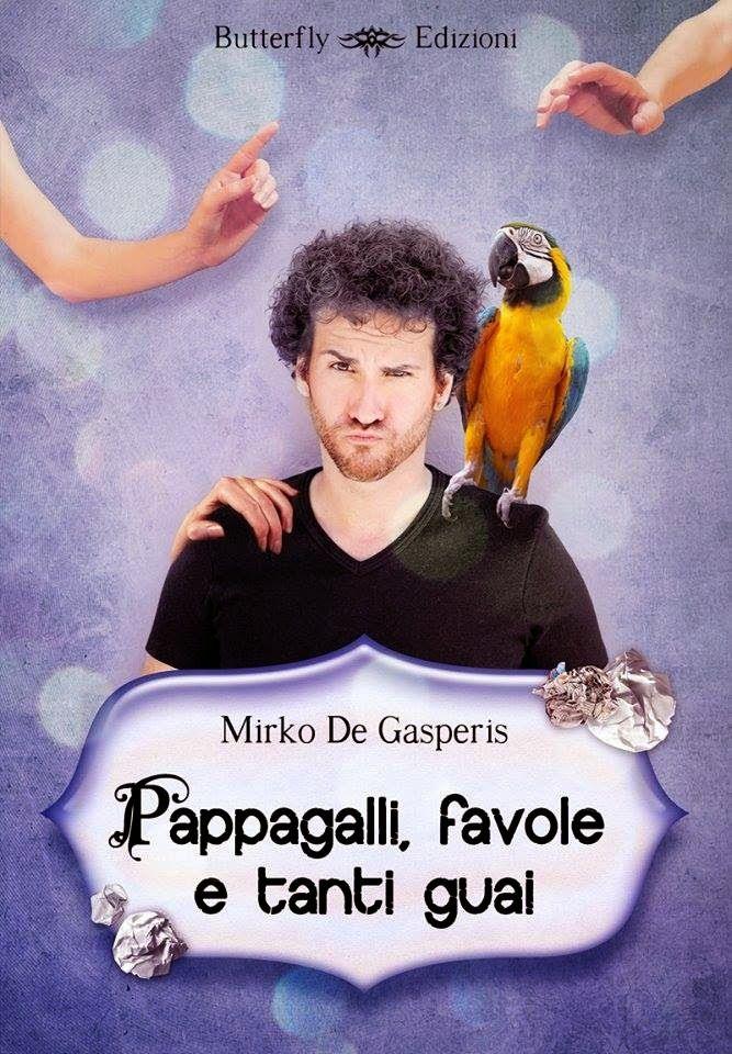 """Il Portale dei libri: Recensione """"Pappagalli, favole e tanti guai"""" di Mirko De Gasperis"""