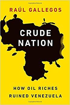 Crude Nation : How Oil Riches Ruined Venezuela (eBook) FULL TEXT http://web.b.ebscohost.com/ehost/detail/detail?sid=5abeea7a-56fa-43f3-b0a7-0d69fa11710d%40sessionmgr101&vid=0&hid=128&bdata=JnNpdGU9ZWhvc3QtbGl2ZQ%3d%3d#AN=1336514&db=nlebk