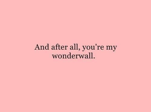 WONDERWALL. So many memories. I'll never forget any of them, and I'll never forget any of you guys. <3