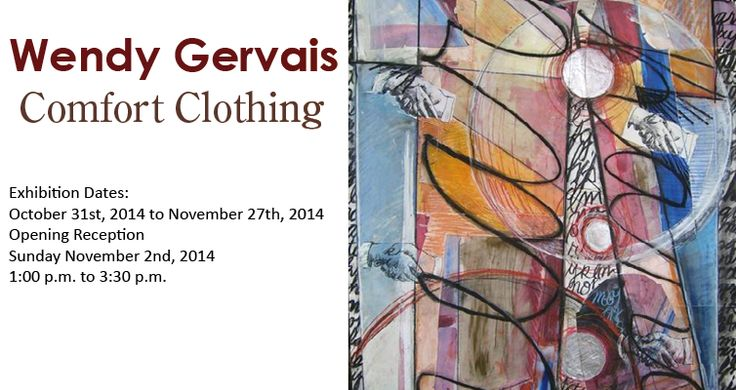 Wendy Gervais Comfort Clothing Exhibition Dates: October 31st, 2014 to November 27th, 2014 Opening Reception, Sunday November 2nd, 2014 1:00 p.m. to 3:30 p.