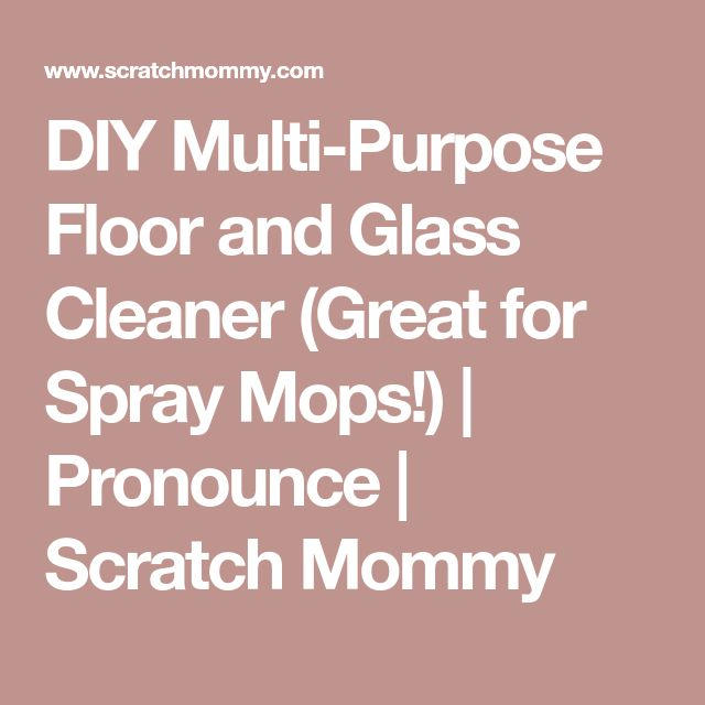 DIY Multi-Purpose Floor and Glass Cleaner (Great for Spray Mops!) | Pronounce | Scratch Mommy