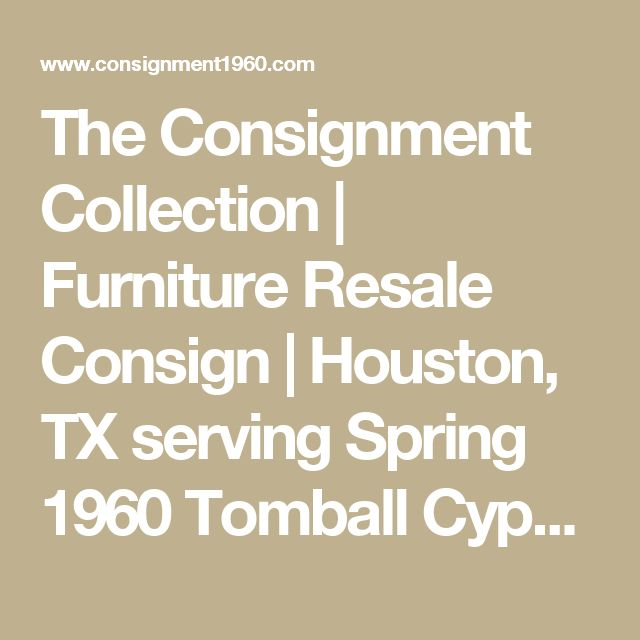 The Consignment Collection Furniture Resale Consign Houston Tx Serving  Spring 1960 Tomball CypressFurniture Consignment Stores Houston Area   lesternsumitra com. Furniture Consignment Stores Houston Area. Home Design Ideas