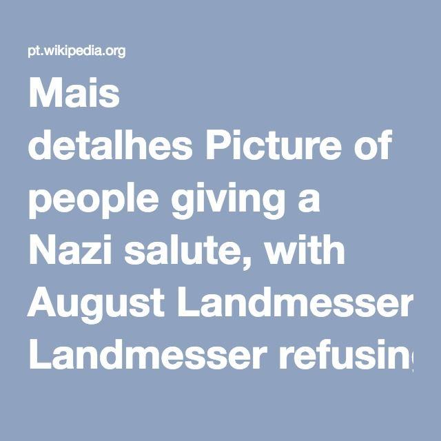 Mais detalhes Picture of people giving a Nazi salute, with August Landmesser refusing to do so. Desconhecido - http://www.arastiralim.net/cesaret-eylemi.html Domínio público File:August-Landmesser-Almanya-1936.jpg Criação: 13 de junho de 1936 Sobre | Discussão | Ajuda