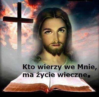 Kto wierzy we mnie ma życie wieczne