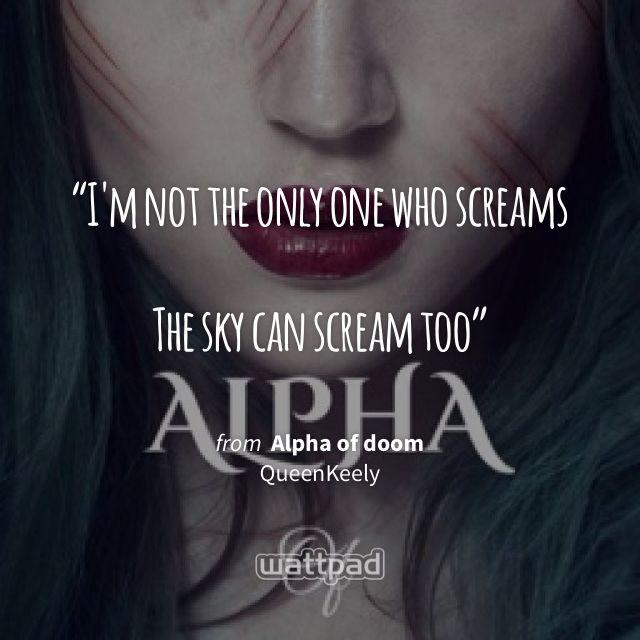 """I'm not the only one who screams  The sky can scream too"" - from Alpha of doom (on Wattpad) https://www.wattpad.com/304066685?utm_source=ios&utm_medium=pinterest&utm_content=share_quote&wp_page=quote&wp_uname=Heypeople101&wp_originator=g24EH54QagnTd6MQ7J74S%2FJx2xtUI4ZNykjipTPKsvpPUAcgIe8qNKd457%2FilFuFTBVLkKOU7VfT%2FiSWtqJuwA8LOpWpUO4zJFVGxuWeT%2BZUZ3OLLkkB9psQROPoEUl1 #quote #wattpad"