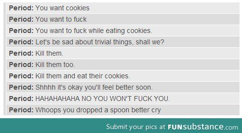 Periods be like.... This is soooooo accurate