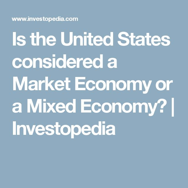 Is the United States considered a Market Economy or a Mixed Economy? | Investopedia