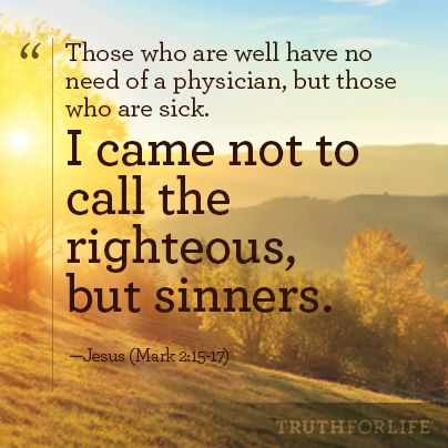 Two very important words have been omitted here.  Mark 2:17(b) actually says:  I came not to call the righteous, but sinners, TO REPENTANCE.