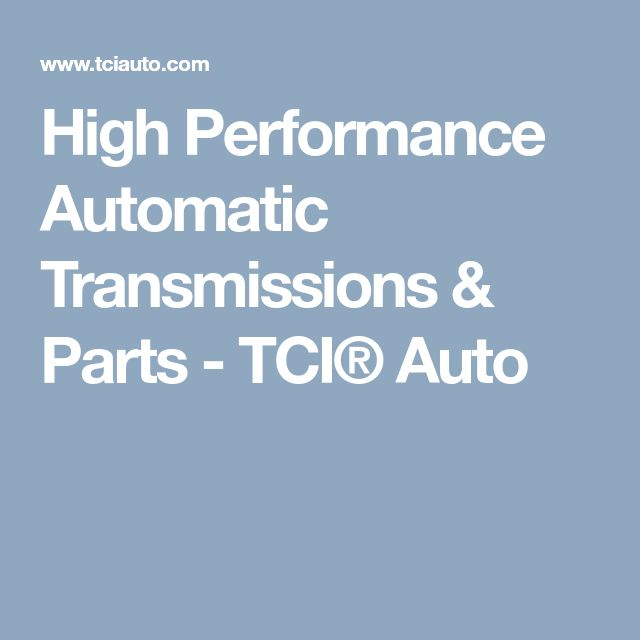 High Performance Automatic Transmissions & Parts - TCI® Auto