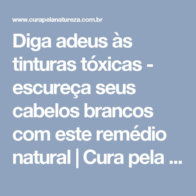 Diga adeus às tinturas tóxicas - escureça seus cabelos brancos com este remédio natural | Cura pela Natureza