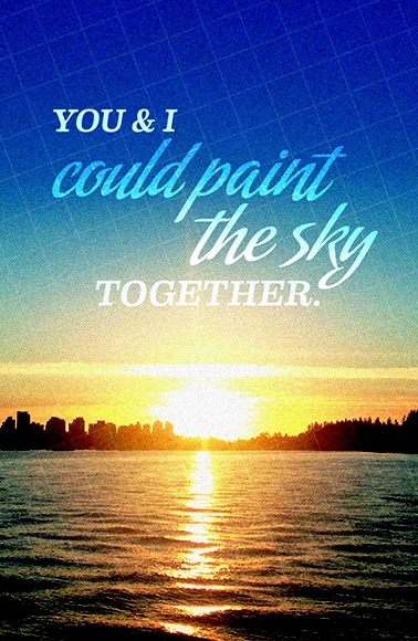 You and I could paint the sky together. — Original photography and Print designed by Alix Mitchell GD
