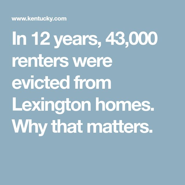 In 12 years, 43,000 renters were evicted from Lexington homes. Why that matters.