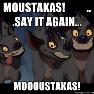 MOUSTAKAS!          ...say it again... MOOOUSTAKAS!  | Three Hyenas from Lion King