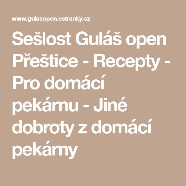 Sešlost Guláš open Přeštice - Recepty - Pro domácí pekárnu - Jiné dobroty z domácí pekárny
