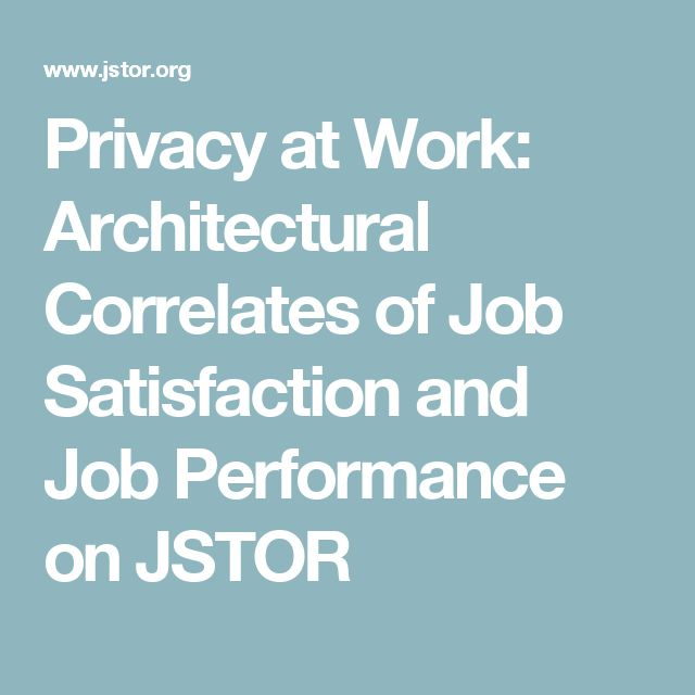 Privacy at Work: Architectural Correlates of Job Satisfaction and Job  Performance on JSTOR