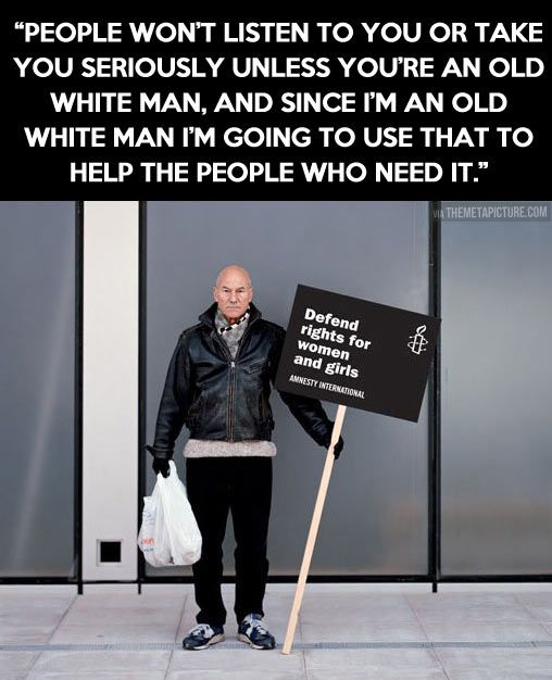 Defend rights for women, Patrick Stewart style. =) He's a huge advocate for women's rights against abuse.