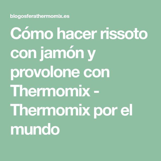 Cómo hacer rissoto con jamón y provolone con Thermomix - Thermomix por el mundo