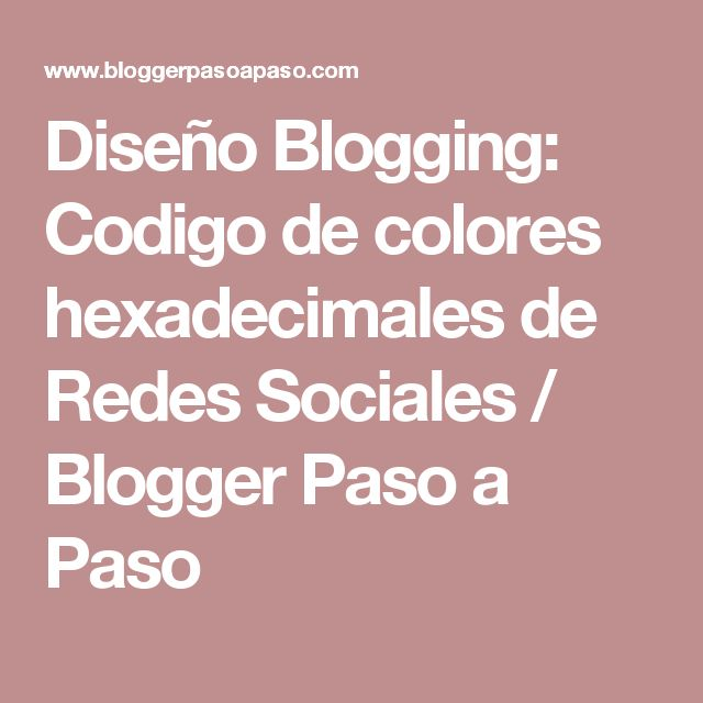 Diseño Blogging: Codigo de colores hexadecimales de Redes Sociales / Blogger Paso a Paso
