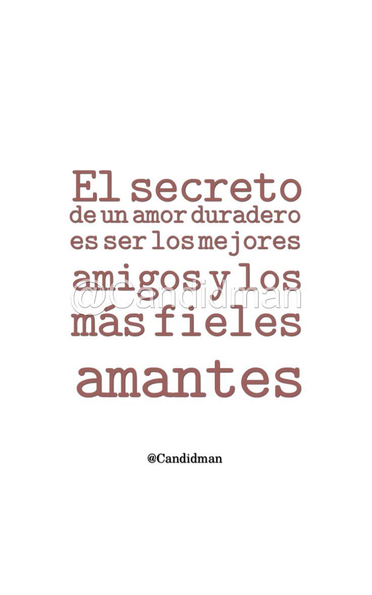 El secreto de un amor duradero es ser los mejores amigos y los más fieles amantes.  @Candidman     #Frases Amantes Amigos Amor Candidman Fieles Reflexión Secreto @candidman