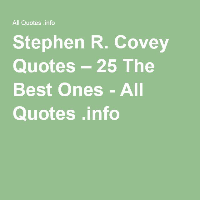 Stephen R. Covey Quotes – 25 The Best Ones - All Quotes .info  #stephencovey #stephencoveyquotes #kurttasche
