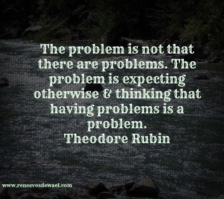 The Problem Is Not That There Are Problems. The Problem Is