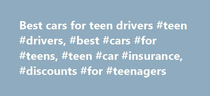 Best cars for teen drivers #teen #drivers, #best #cars #for #teens, #teen #car #insurance, #discounts #for #teenagers http://dating.nef2.com/best-cars-for-teen-drivers-teen-drivers-best-cars-for-teens-teen-car-insurance-discounts-for-teenagers/  # The best cars for teen drivers While keeping your teen safe is your top priority, you also have to find a good first car that is both affordable and reliable. Car insurance for young drivers is expensive, and unless your day job is car salesperson…