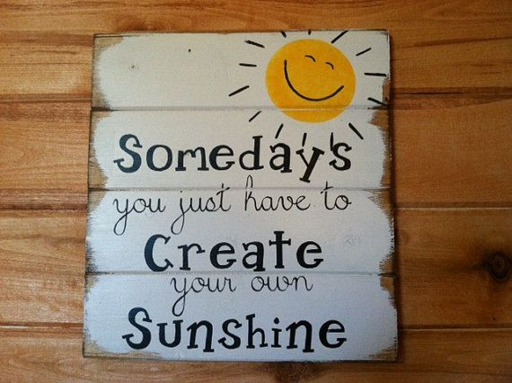 "Somedays you just have to Create your own Sunshine 13""w x 14"" t hand-painted wood sign"