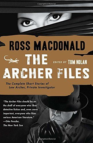 The Archer Files: The Complete Short Stories of Lew Archer, Private Investigator (Lew Archer Series)