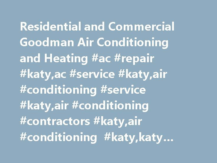 Residential and Commercial Goodman Air Conditioning and Heating #ac #repair #katy,ac #service #katy,air #conditioning #service #katy,air #conditioning #contractors #katy,air #conditioning #katy,katy #air,ac #katy,tx http://puerto-rico.remmont.com/residential-and-commercial-goodman-air-conditioning-and-heating-ac-repair-katyac-service-katyair-conditioning-service-katyair-conditioning-contractors-katyair-conditioning-katykaty/  # Air Conditioning Katy Trusted Installation, Repair, and…