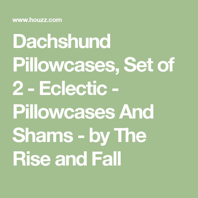 Dachshund Pillowcases, Set of 2 - Eclectic - Pillowcases And Shams - by The Rise and Fall