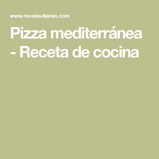 Pizza mediterránea - Receta de cocina