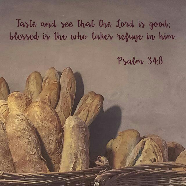 Oh, taste and see that the Lord is good! Blessed is the man who takes refuge in him!  Ps. 34:8 ESV  http://bible.com/59/psa.34.8.ESV
