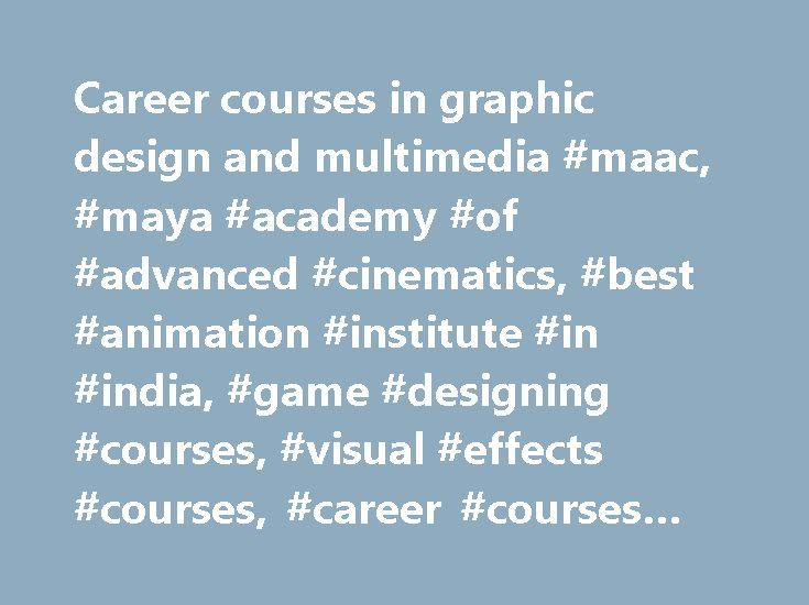 Career courses in graphic design and multimedia #maac, #maya #academy #of #advanced #cinematics, #best #animation #institute #in #india, #game #designing #courses, #visual #effects #courses, #career #courses #after #12th http://kentucky.remmont.com/career-courses-in-graphic-design-and-multimedia-maac-maya-academy-of-advanced-cinematics-best-animation-institute-in-india-game-designing-courses-visual-effects-courses-career/  # Multimedia design Get job-ready with MAAC. Advanced program in…